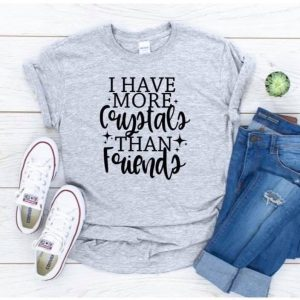 I Have More Crystals Than Friends Tee
